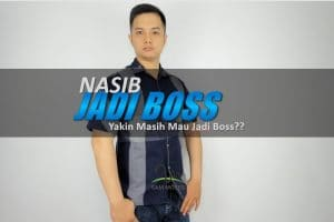 Bagaimana Dan Nasib Jadi Boss