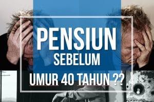Pensiun Sebelum Umur 40 tahun